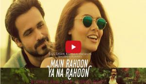 Watch - 'Main Rahoon Ya Na Rahoon' song | Emraan Hashmi, Esha Gupta