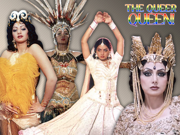 An ode to Sridevi, the queen who inspired the queers long before it became mainstream