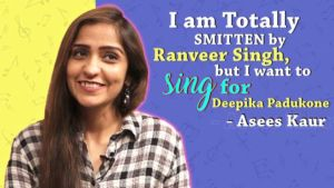 Asees Kaur: I'm smitten by Ranveer Singh yet I want to sing for Deepika Padukone