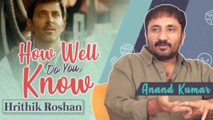 How Well Do You Know Hrithik Roshan Ft. Anand Kumar