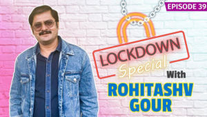 Rohitashv Gour's HILARIOUS Chat On Being Stuck At Home Due To Coronavirus Lockdown